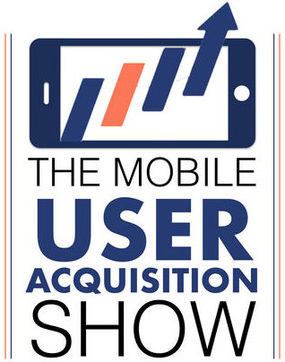 Mobile User Acquisition Show